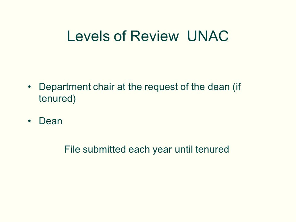 Department chair at the request of the dean (if tenured) Dean File submitted each year until tenured Levels of Review UNAC