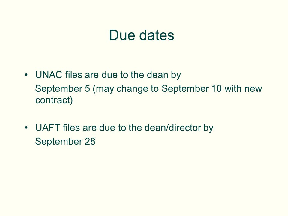 UNAC files are due to the dean by September 5 (may change to September 10 with new contract) UAFT files are due to the dean/director by September 28 Due dates