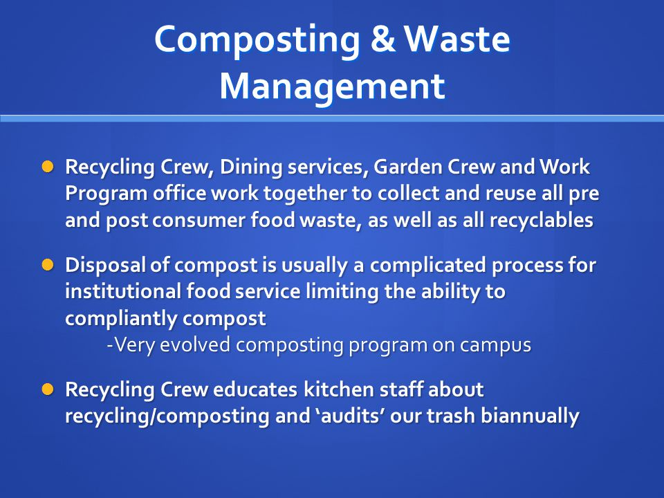 Composting & Waste Management Recycling Crew, Dining services, Garden Crew and Work Program office work together to collect and reuse all pre and post