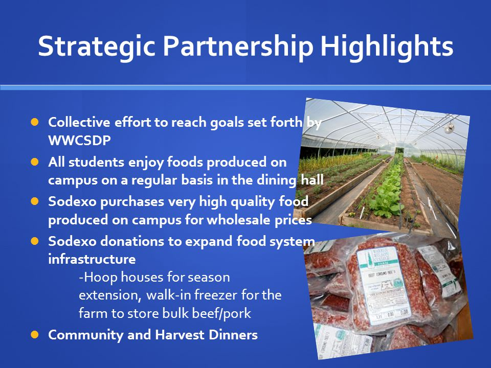 Strategic Partnership Highlights Collective effort to reach goals set forth by WWCSDP All students enjoy foods produced on campus on a regular basis i