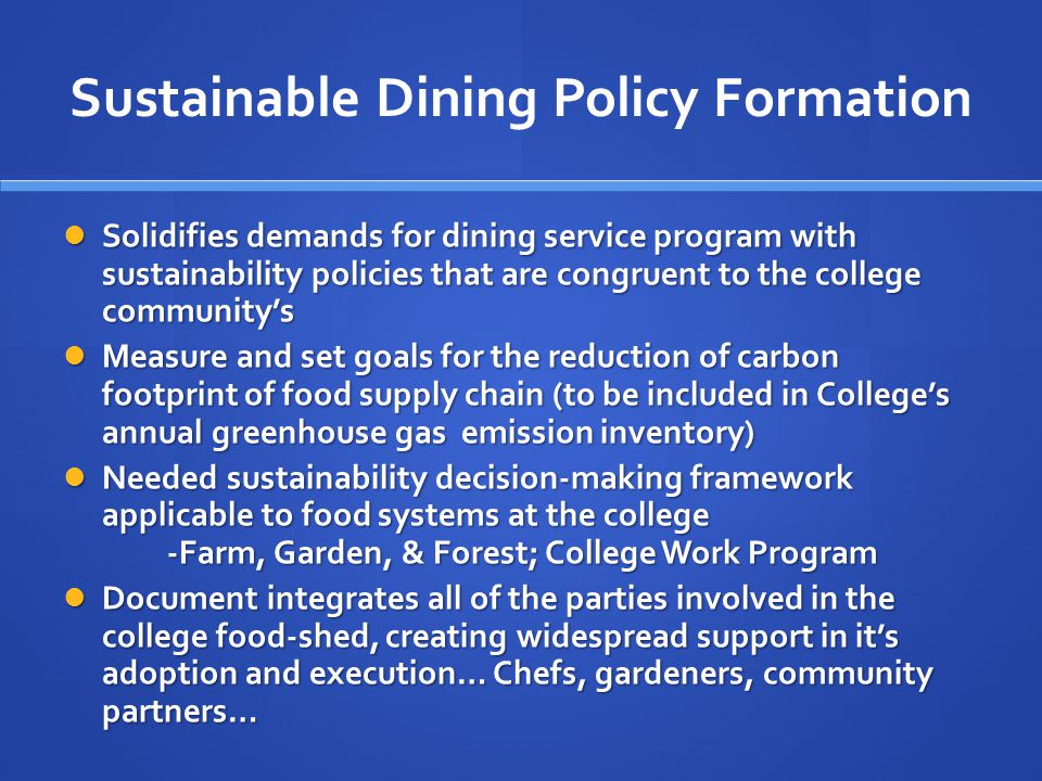 Sustainable Dining Policy Formation Solidifies demands for dining service program with sustainability policies that are congruent to the college commu