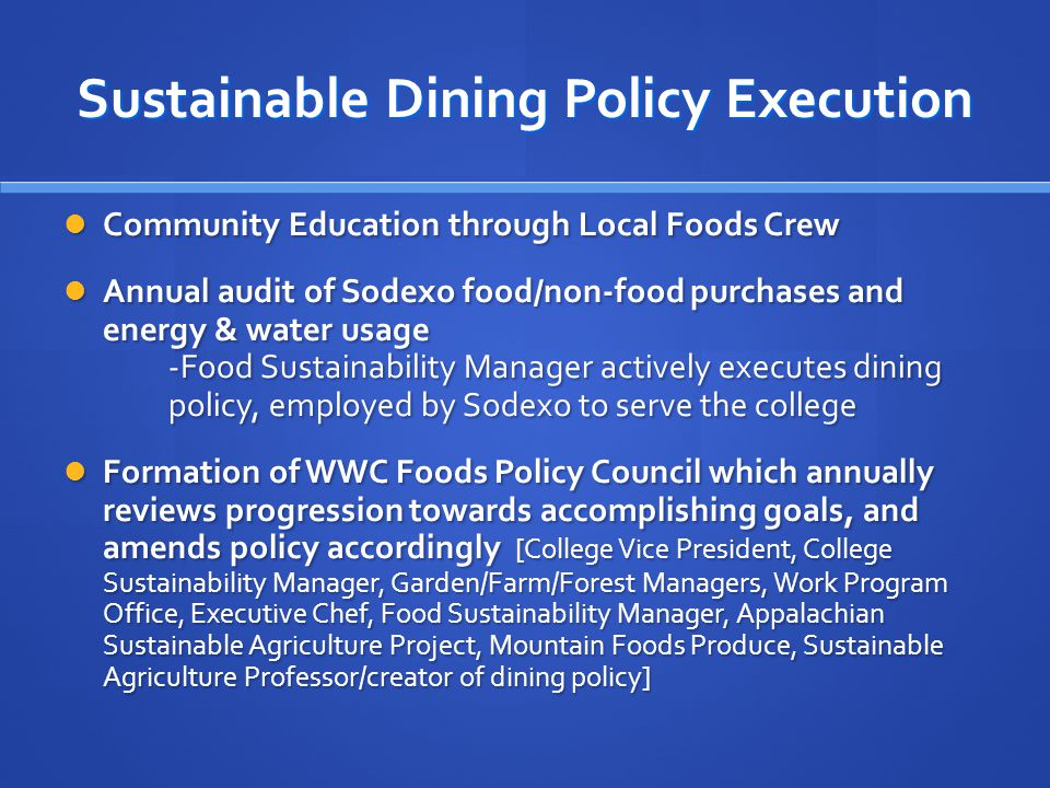 Sustainable Dining Policy Execution Community Education through Local Foods Crew Community Education through Local Foods Crew Annual audit of Sodexo f