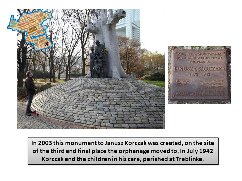 I Monument to Janusz Korczak In 2003 this monument to Janusz Korczak was created, on the site of the third and final place the orphanage moved to.