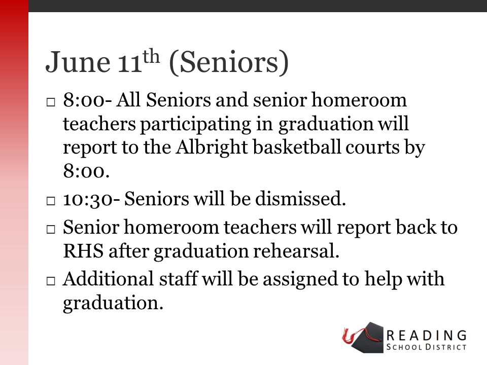8:00- All Seniors and senior homeroom teachers participating in graduation will report to the Albright basketball courts by 8:00.