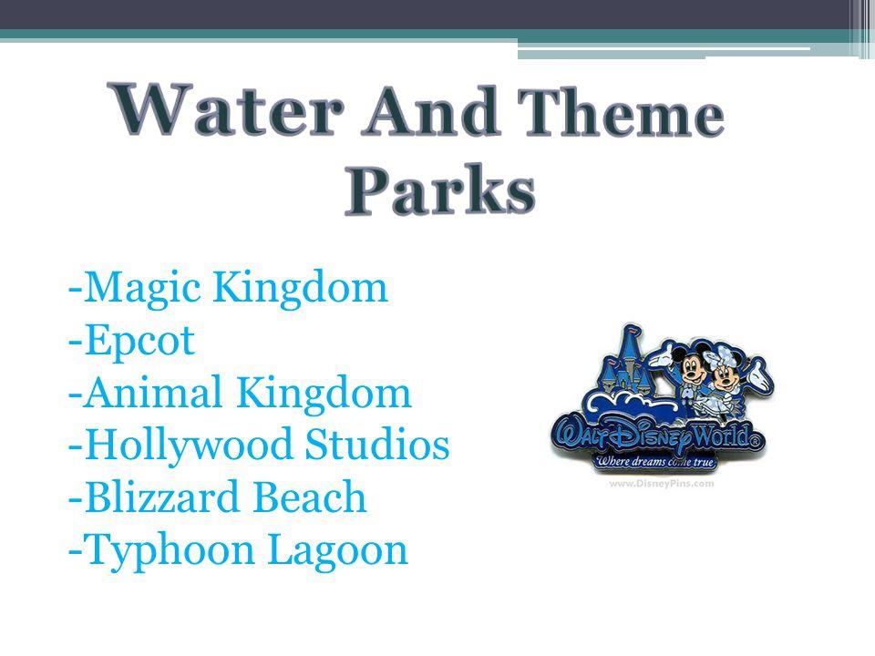 -Magic Kingdom -Epcot -Animal Kingdom -Hollywood Studios -Blizzard Beach -Typhoon Lagoon