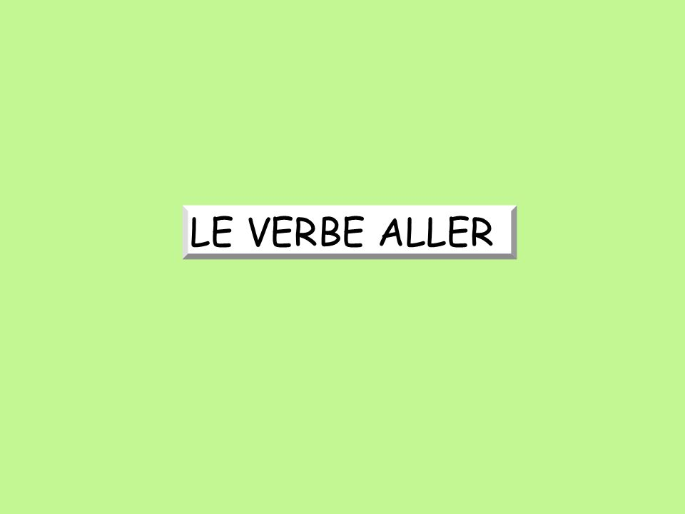 The verb aller (to go) is called an irregular verb because its forms follow an unpredictable pattern.