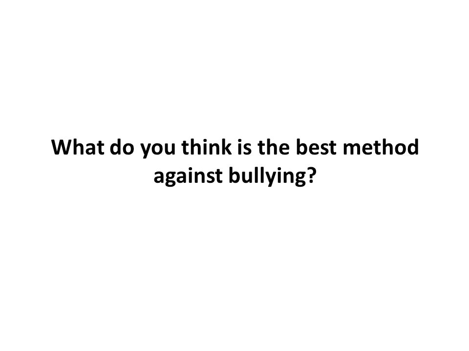 What do you think is the best method against bullying?
