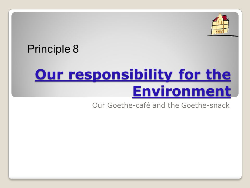 Our responsibility for the Environment Our Goethe-café and the Goethe-snack Principle 8
