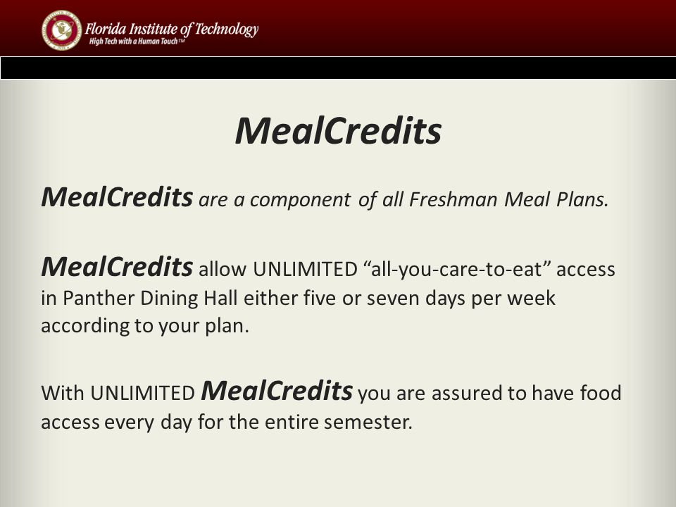 MealCredits MealCredits are a component of all Freshman Meal Plans.