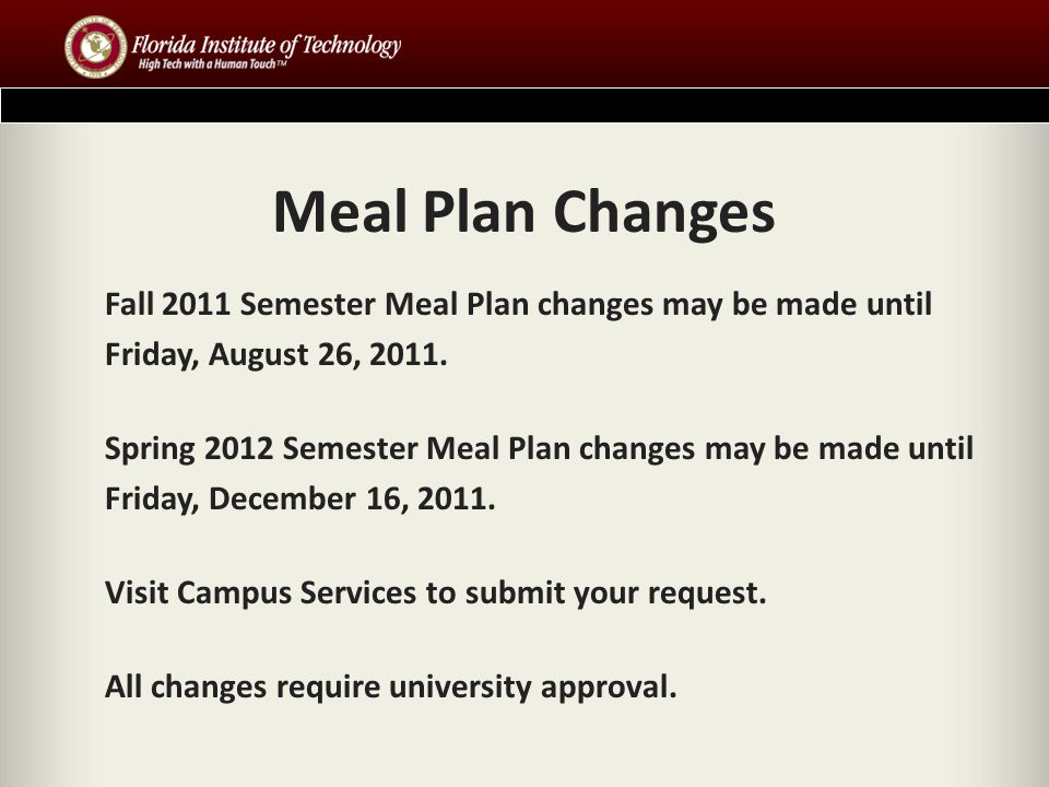 Meal Plan Changes Fall 2011 Semester Meal Plan changes may be made until Friday, August 26, 2011.