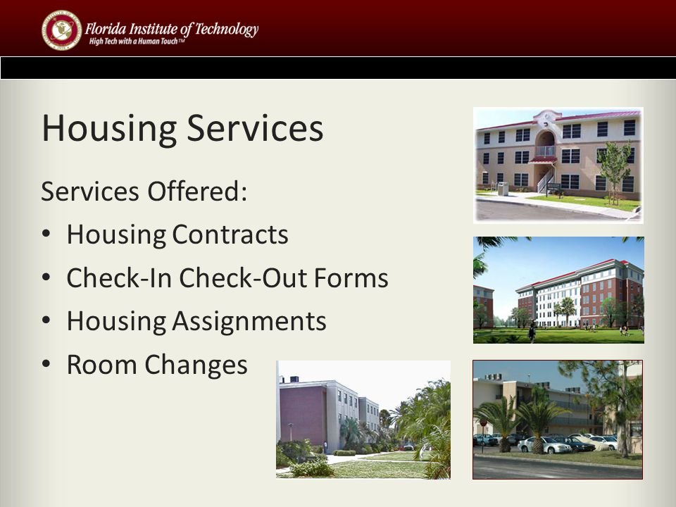 Housing Services Services Offered: Housing Contracts Check-In Check-Out Forms Housing Assignments Room Changes