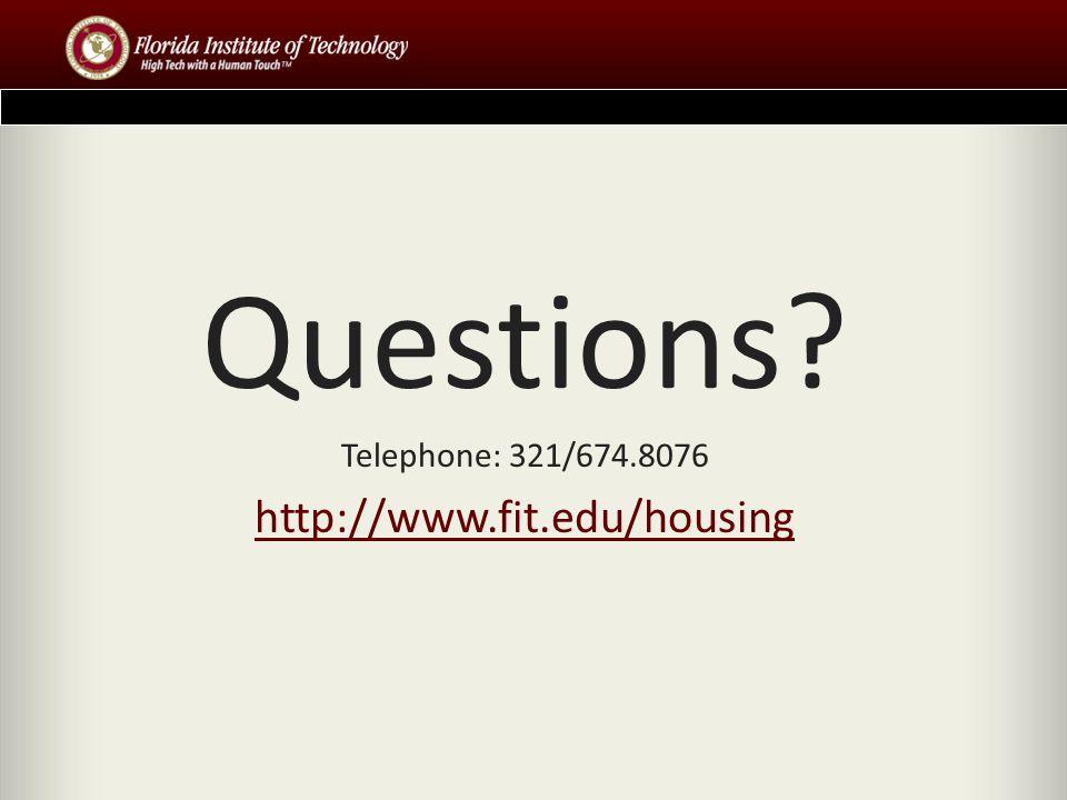 Questions? Telephone: 321/674.8076 http://www.fit.edu/housing