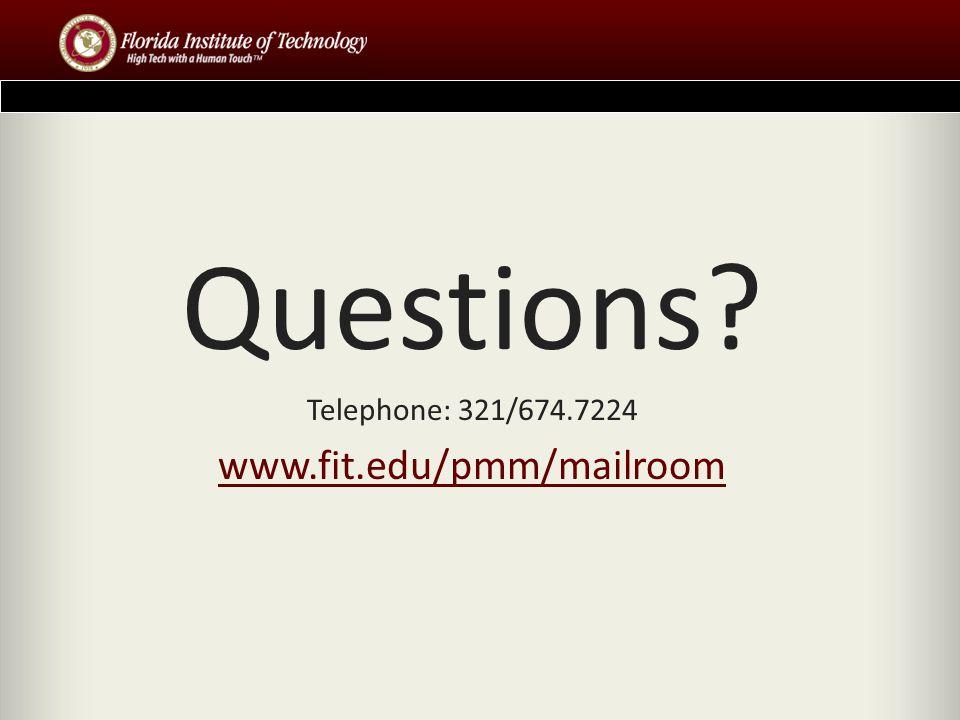 Questions? Telephone: 321/674.7224 www.fit.edu/pmm/mailroom