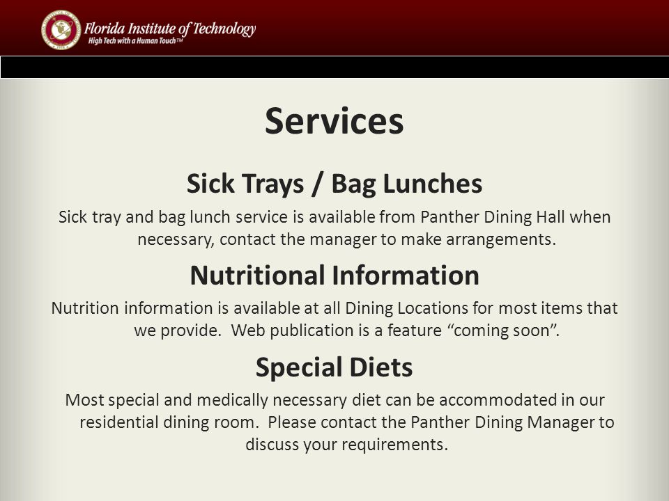 Services Sick Trays / Bag Lunches Sick tray and bag lunch service is available from Panther Dining Hall when necessary, contact the manager to make arrangements.