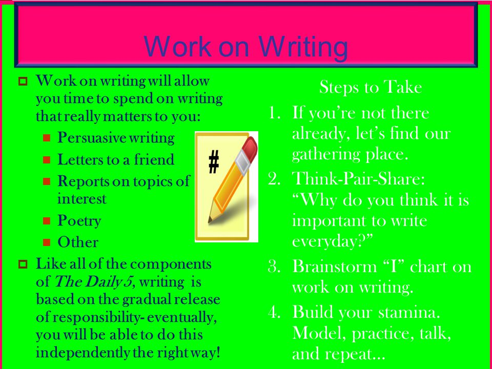 Work on Writing Work on writing will allow you time to spend on writing that really matters to you: Persuasive writing Letters to a friend Reports on