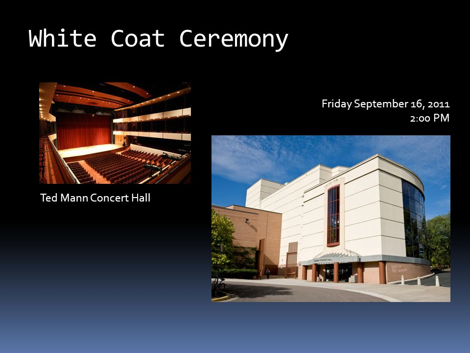 White Coat Ceremony Ted Mann Concert Hall Friday September 16, 2011 2:00 PM