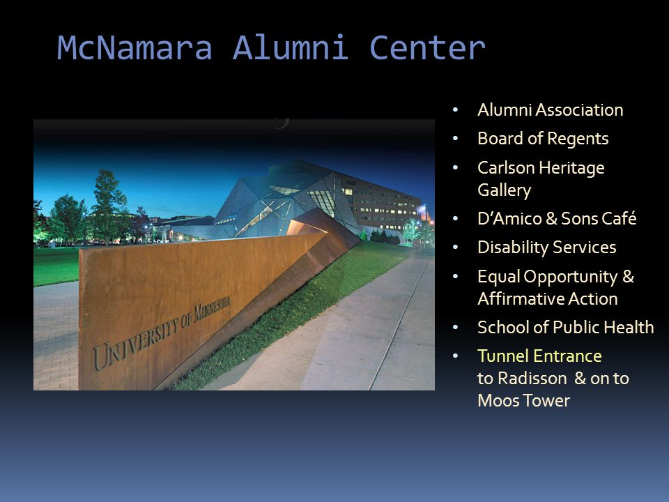 McNamara Alumni Center Alumni Association Board of Regents Carlson Heritage Gallery DAmico & Sons Café Disability Services Equal Opportunity & Affirmative Action School of Public Health Tunnel Entrance to Radisson & on to Moos Tower