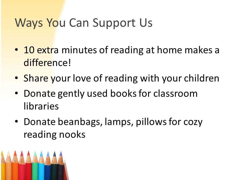 Ways You Can Support Us 10 extra minutes of reading at home makes a difference! Share your love of reading with your children Donate gently used books