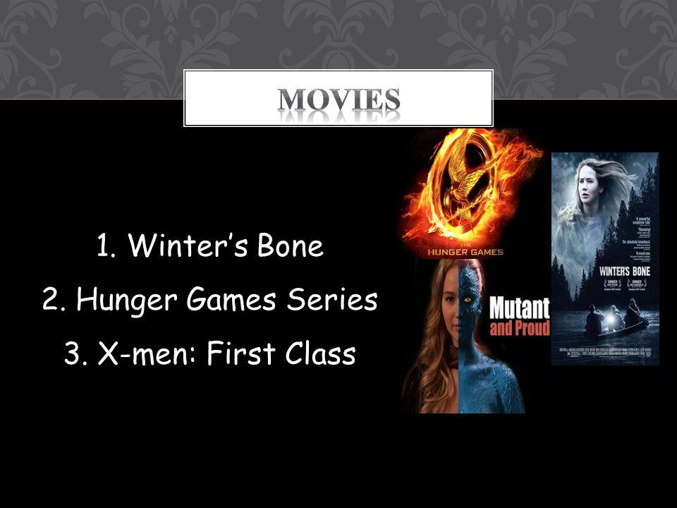 1. Winters Bone 2. Hunger Games Series 3. X-men: First Class
