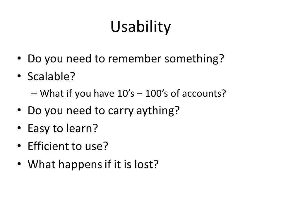 Usability Do you need to remember something. Scalable.