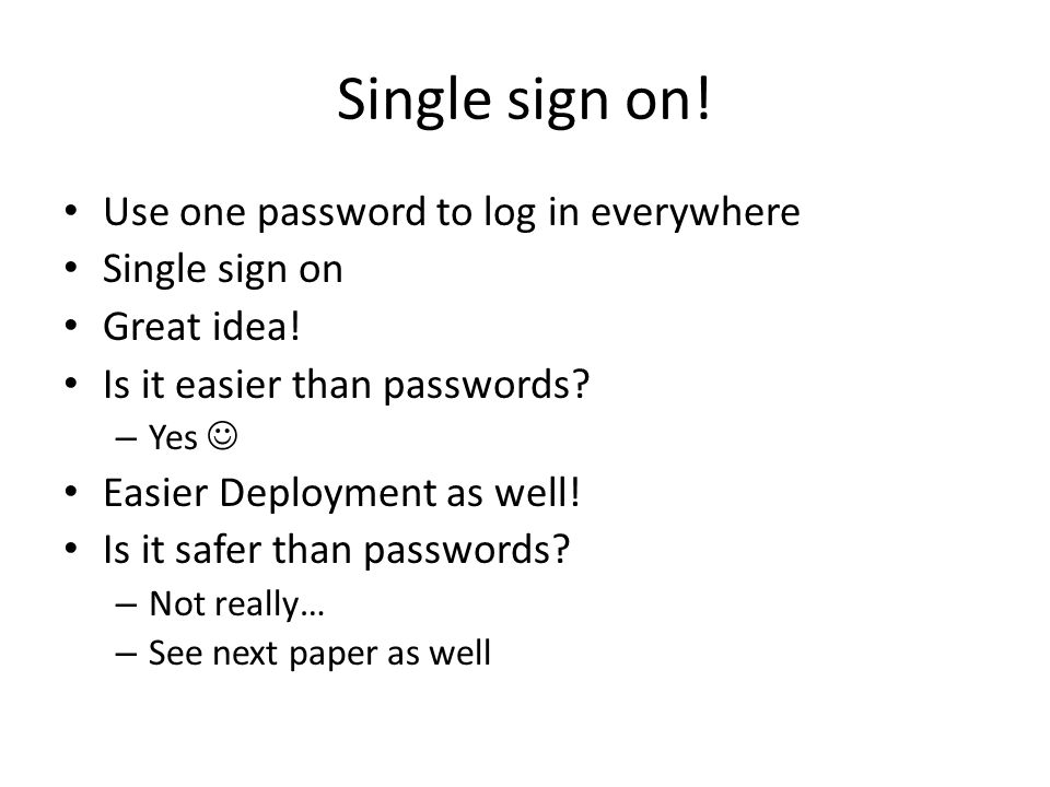 Single sign on. Use one password to log in everywhere Single sign on Great idea.