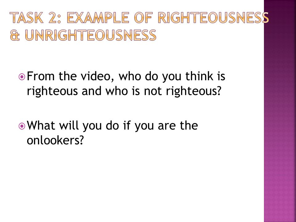 From the video, who do you think is righteous and who is not righteous? What will you do if you are the onlookers?