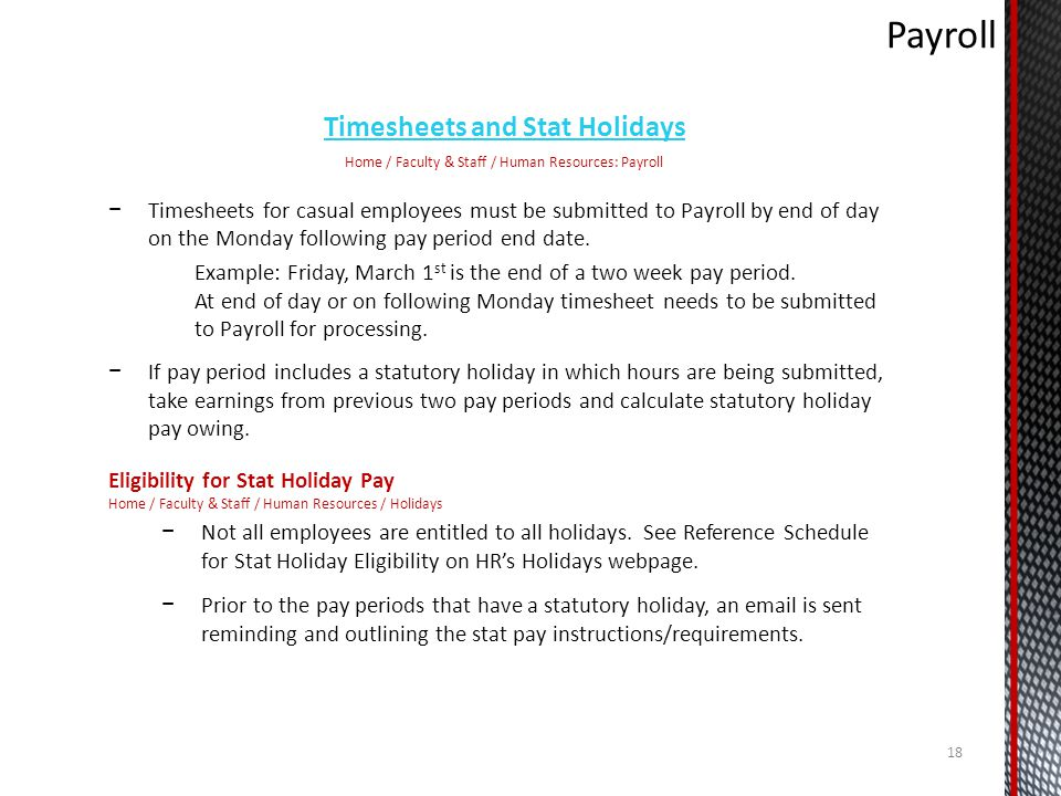 Timesheets and Stat Holidays Home / Faculty & Staff / Human Resources: Payroll Timesheets for casual employees must be submitted to Payroll by end of day on the Monday following pay period end date.