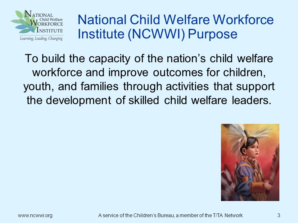 Goal of the Leadership Academy for Middle Managers (LAMM) To develop leadership skills for sustainable systems change to improve outcomes for children, youth, and families www.ncwwi.org A service of the Childrens Bureau, a member of the T/TA Network 4