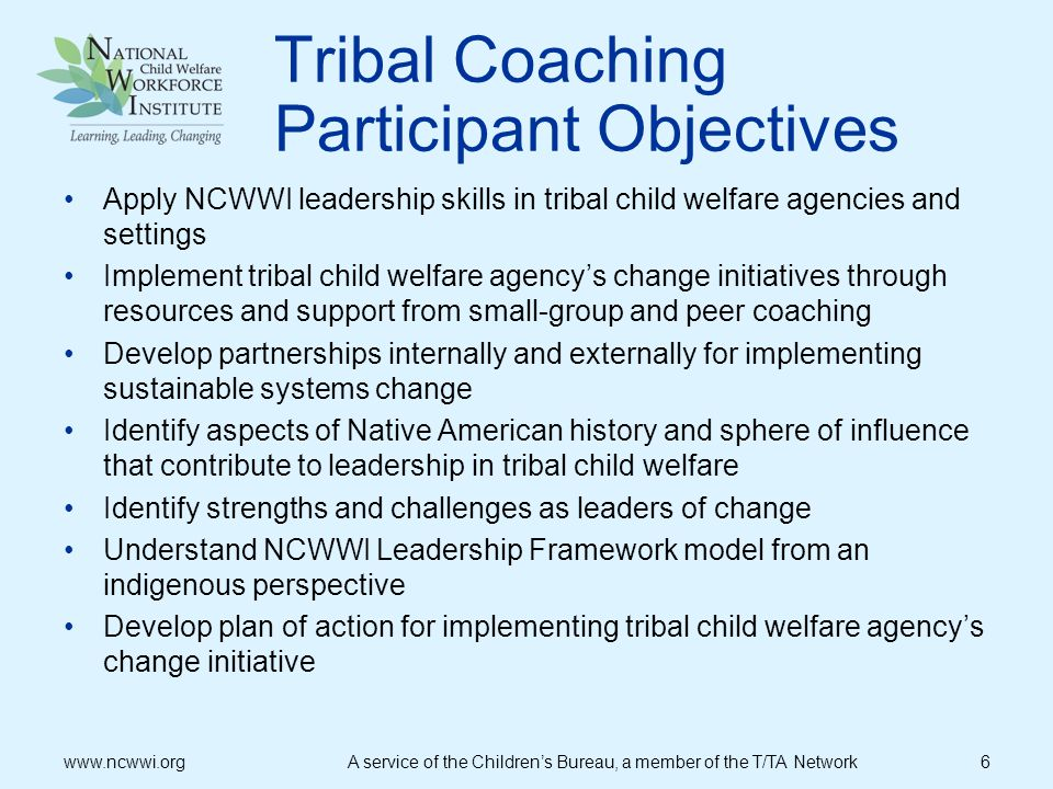 Leading Change Questions How have you used the NCWWI Leadership Model to guide your work on your tribal child welfare agencys change initiative.