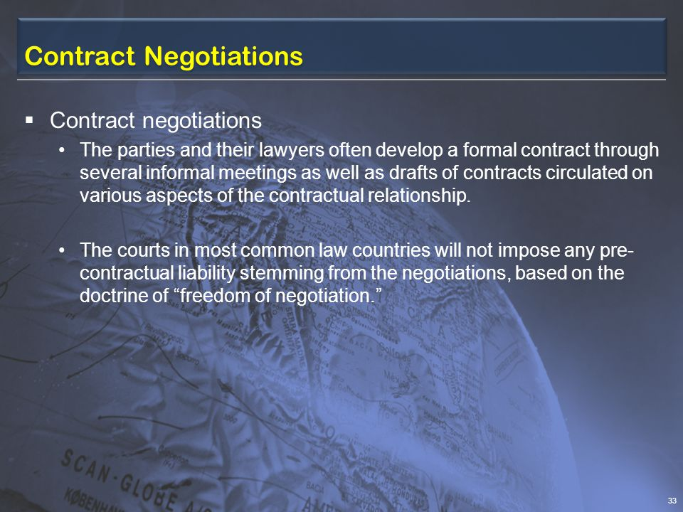 Contract Negotiations Contract negotiations The parties and their lawyers often develop a formal contract through several informal meetings as well as drafts of contracts circulated on various aspects of the contractual relationship.