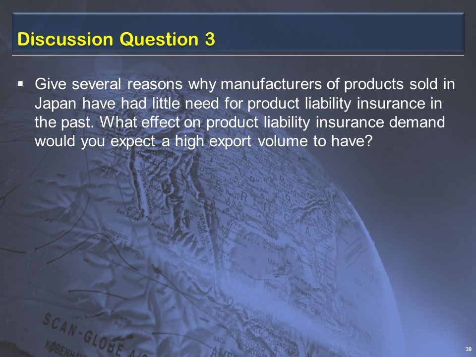 Discussion Question 3 Give several reasons why manufacturers of products sold in Japan have had little need for product liability insurance in the past.