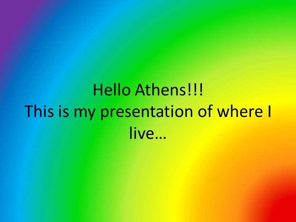 Hello Athens!!! This is my presentation of where I live…