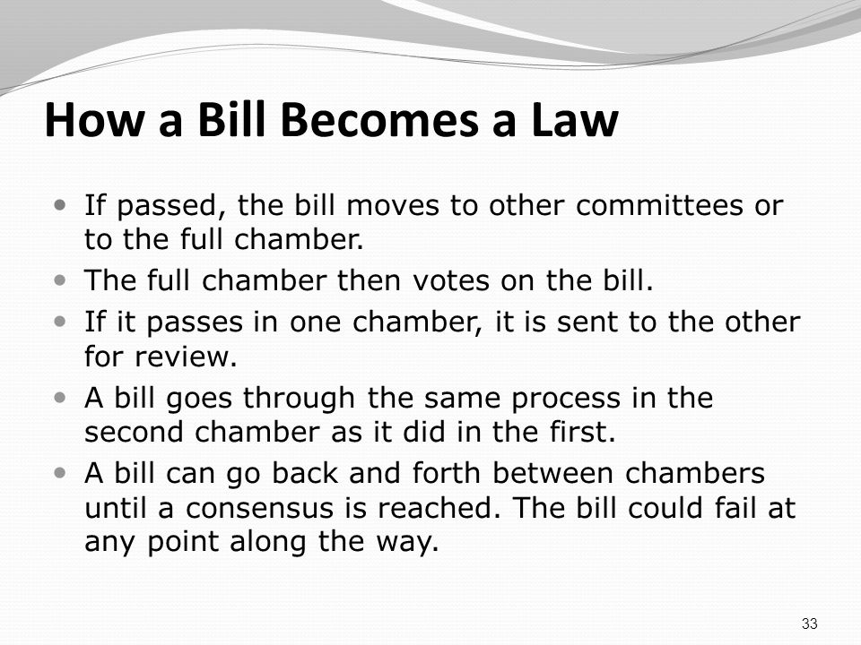 How a Bill Becomes a Law If passed, the bill moves to other committees or to the full chamber.