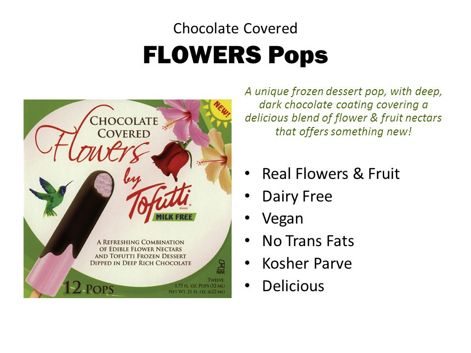 Chocolate Covered FLOWERS Pops A unique frozen dessert pop, with deep, dark chocolate coating covering a delicious blend of flower & fruit nectars that offers something new.