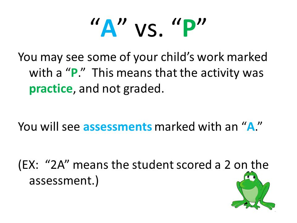 A vs. P You may see some of your childs work marked with a P.