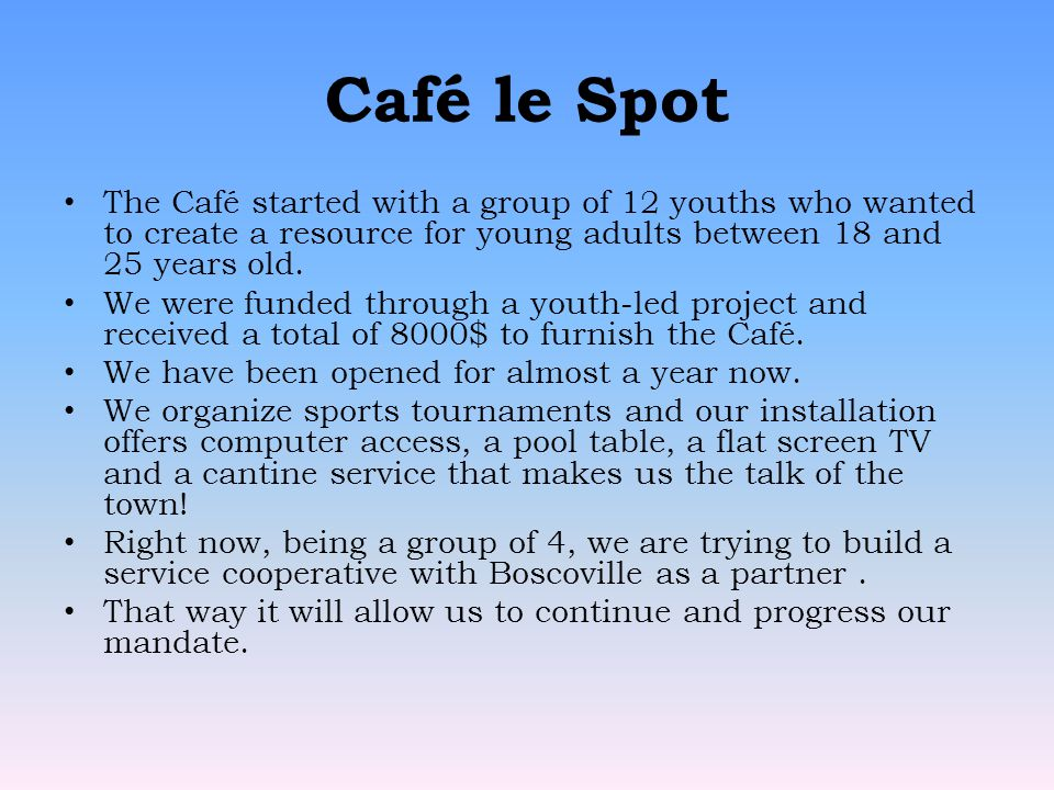 Café le Spot The Café started with a group of 12 youths who wanted to create a resource for young adults between 18 and 25 years old.