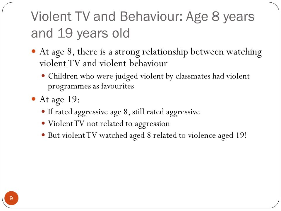 8 Is violent TV related to violent behaviour? Longitudinal studies by Eron, starting in 1960s (1982, 1987) Naturalistic study 1. Television viewing ha