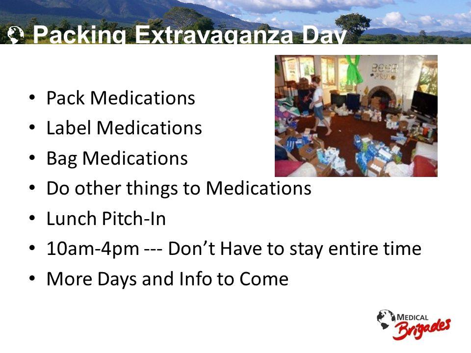 Global Brigades, Inc. Copyright 2009 Packing Extravaganza Day Pack Medications Label Medications Bag Medications Do other things to Medications Lunch