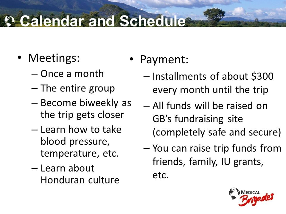 Global Brigades, Inc. Copyright 2009 Calendar and Schedule Meetings: – Once a month – The entire group – Become biweekly as the trip gets closer – Lea