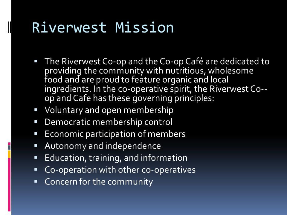Riverwest Mission The Riverwest Co-­op and the Co-op Café are dedicated to providing the community with nutritious, wholesome food and are proud to fe