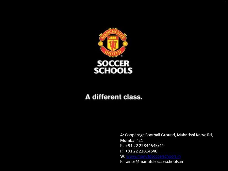 A: Cooperage Football Ground, Maharishi Karve Rd, Mumbai 21 P: +91 22 22844545/44 F: +91 22 22814546 W: www.manutdsoccerschools.inwww.manutdsoccerschools.in E: rainer@manutdsoccerschools.in