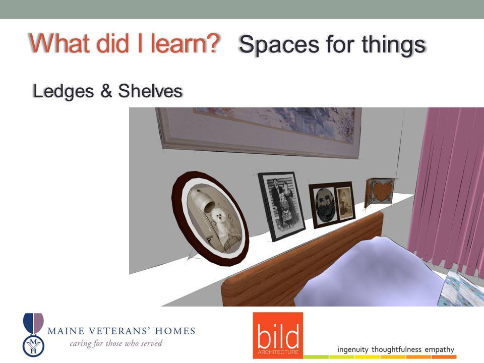 What did I learn Spaces for things Ledges & Shelves