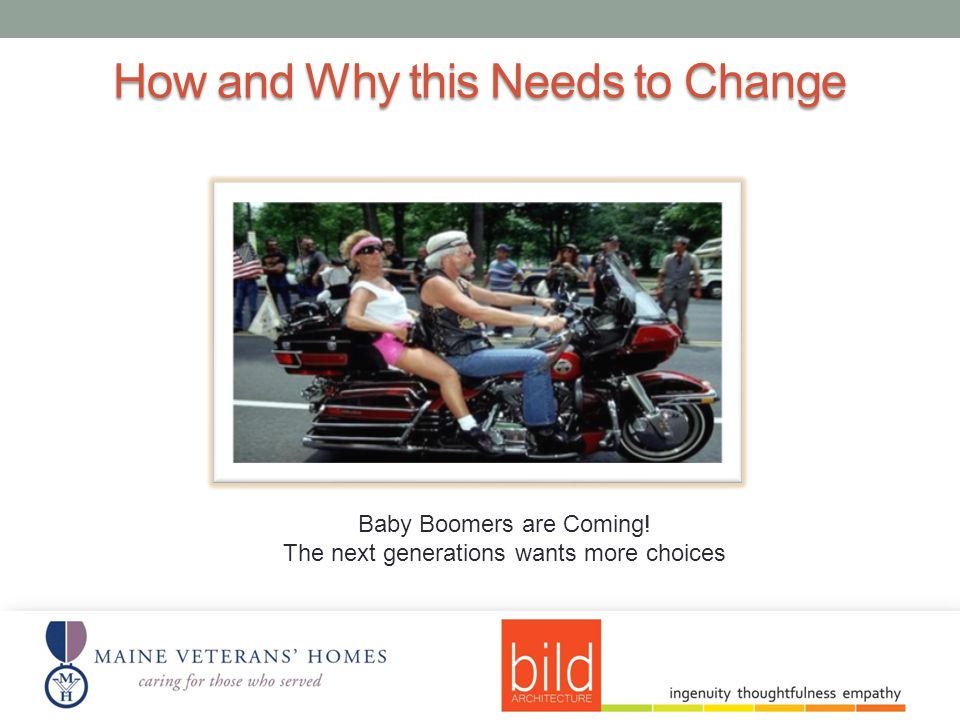 How and Why this Needs to Change Baby Boomers are Coming! The next generations wants more choices