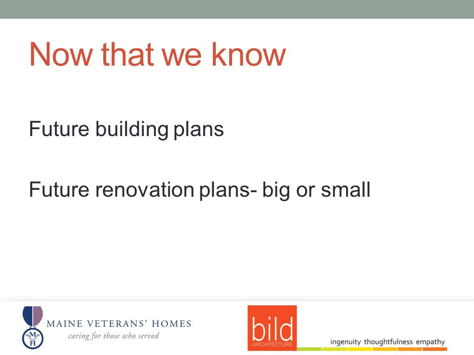 Now that we know Future building plans Future renovation plans- big or small