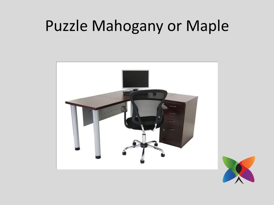 Puzzle Mahogany or Maple
