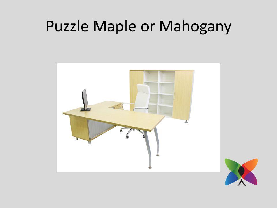 Puzzle Maple or Mahogany