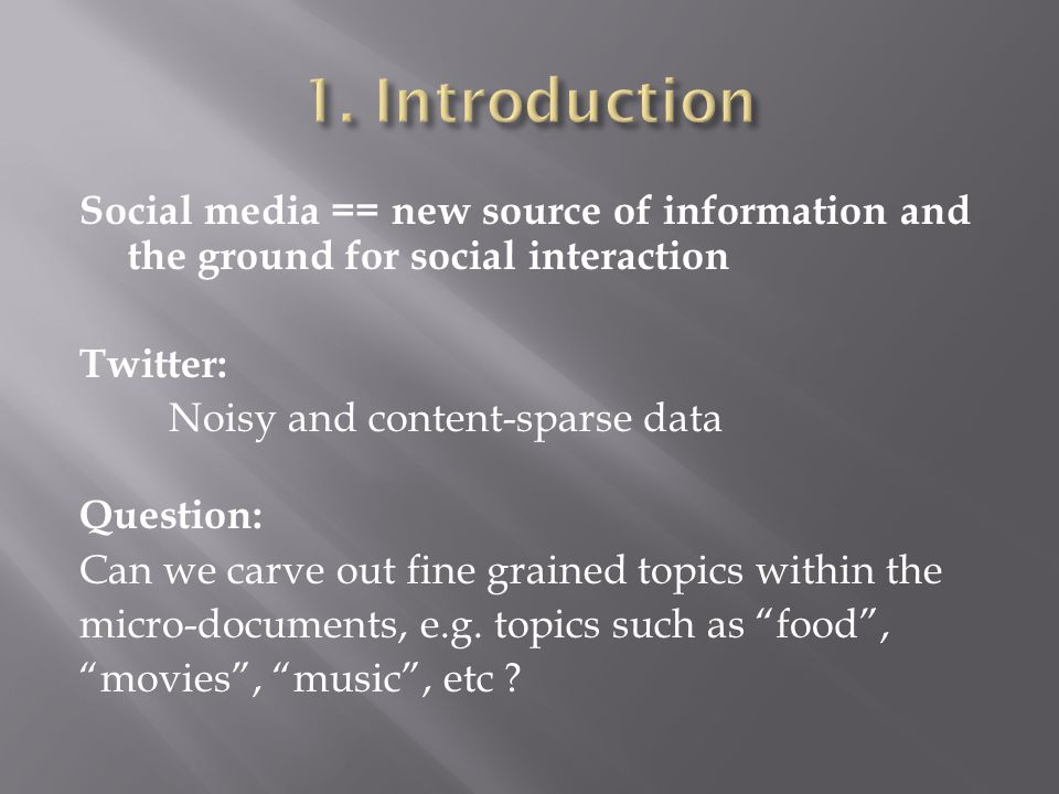 Social media == new source of information and the ground for social interaction Twitter: Noisy and content-sparse data Question: Can we carve out fine grained topics within the micro-documents, e.g.