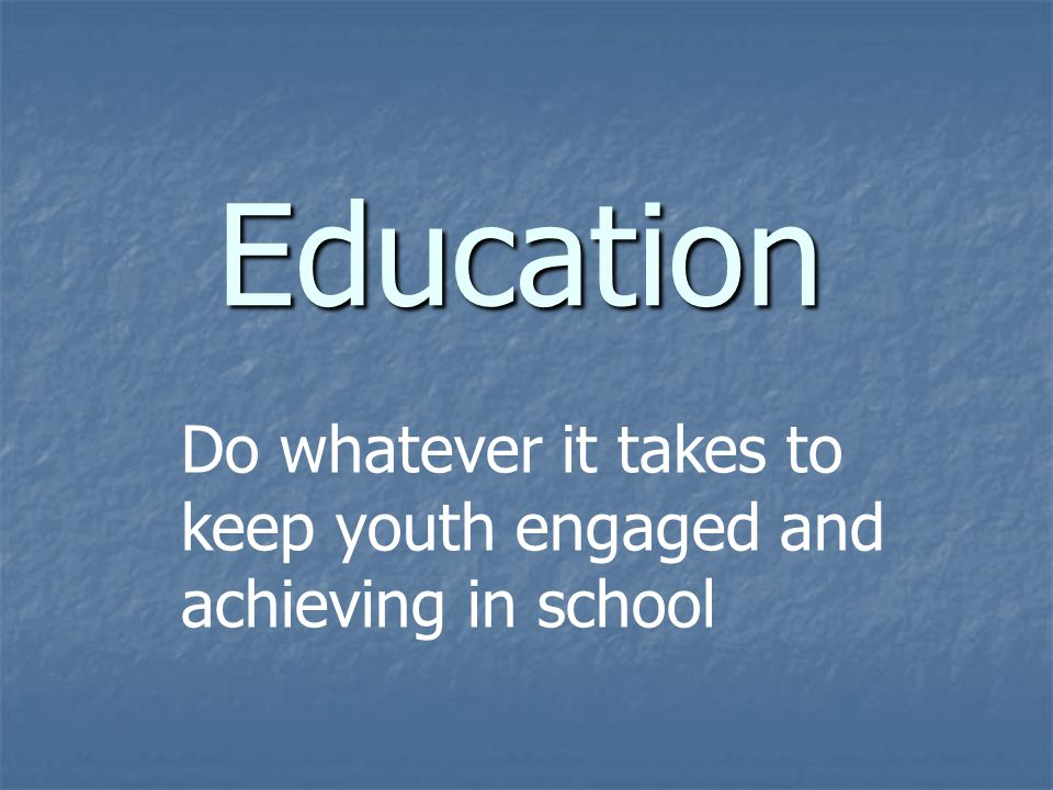 Education Do whatever it takes to keep youth engaged and achieving in school
