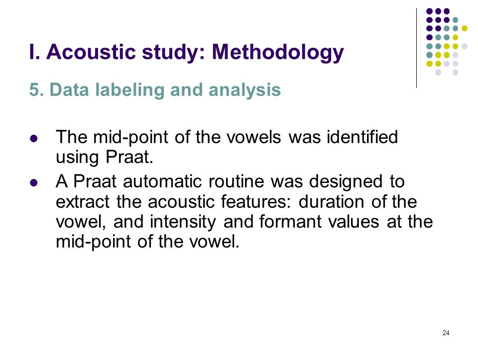 23 I. Acoustic study: Methodology 4.