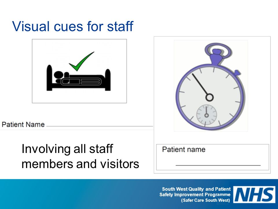 South West Quality and Patient Safety Improvement Programme (Safer Care South West) Visual cues for staff Involving all staff members and visitors